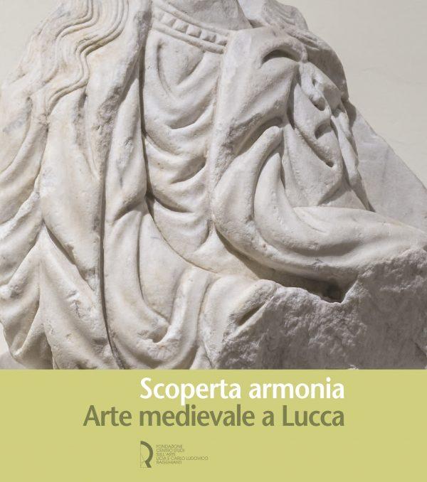 Scoperta armonia. Arte medievale a Lucca