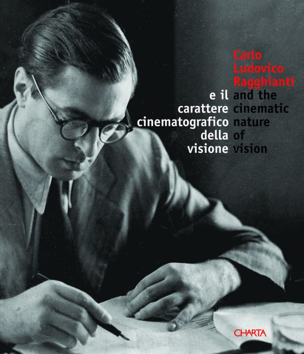 Carlo Ludovico Ragghianti e il carattere cinematografico della visione