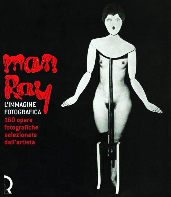 Man Ray. L'immagine fotografica. 160 opere fotografiche selezionate dall'artista