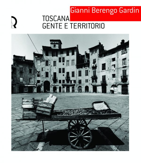 Gianni Berengo Gardin. Toscana gente e territorio