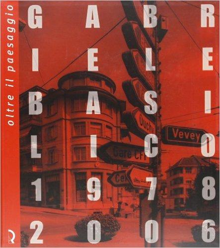 Oltre il paesaggio. Gabriele Basilico 1978-2006