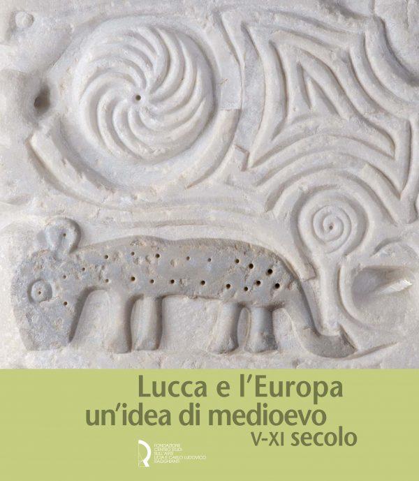 Lucca e l'Europa un'idea di medioevo (V-XI secolo)