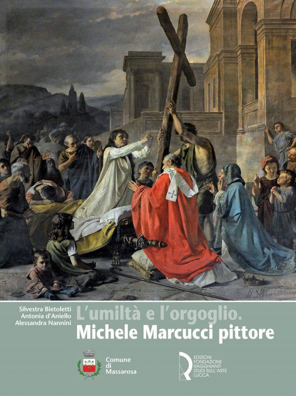 L'umiltà e l'orgoglio. Michele Marcucci pittore