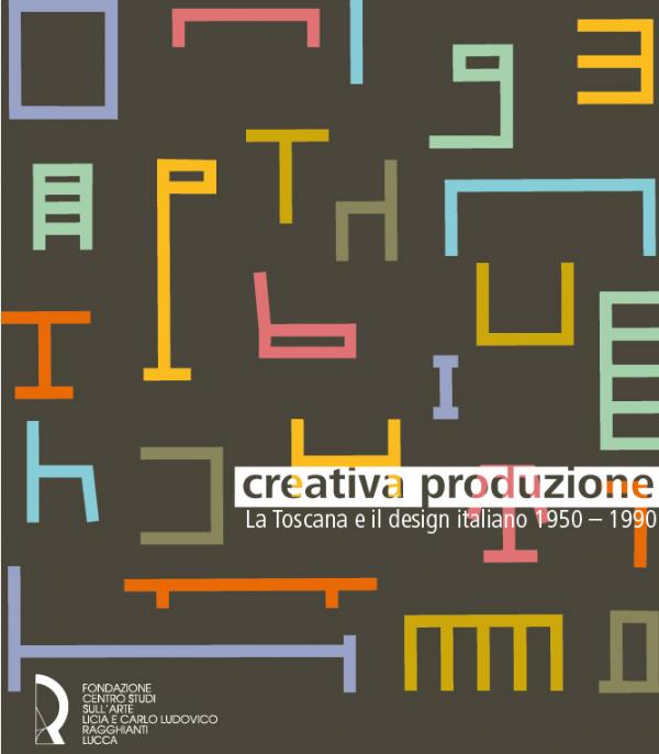 Creativa produzione. La Toscana e il design italiano 1950-1990