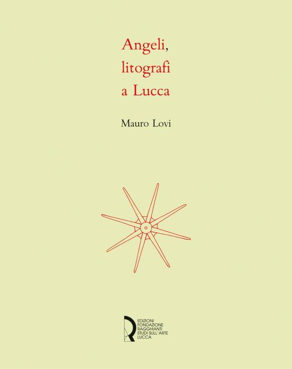 Angeli, litografi a Lucca. La stamperia Angeli: quattro decenni di litografie
