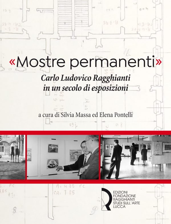 """""""Mostre permanenti"""". Carlo Ludovico Ragghianti in un secolo di esposizioni"""