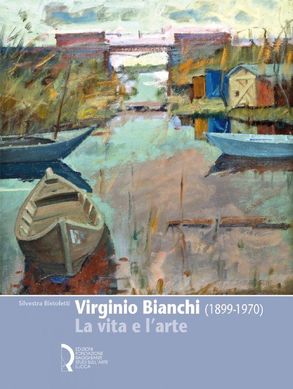 Virginio Bianchi (1899-1970). La vita e l'arte