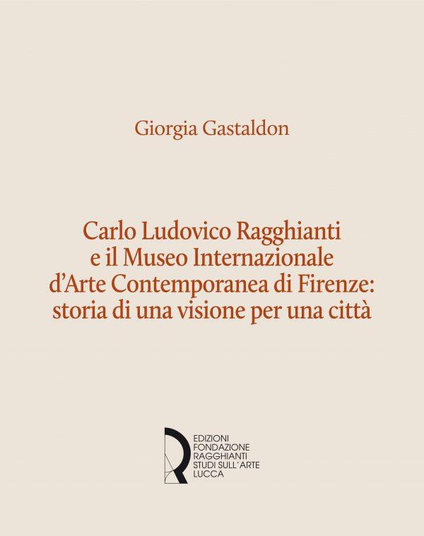 Carlo Ludovico Ragghianti e il Museo Internazionale d'Arte Contemporanea di Firenze: storia di una visione per la città