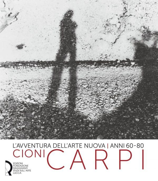 L'avventura dell'arte nuova | anni 60-80. Cioni Carpi